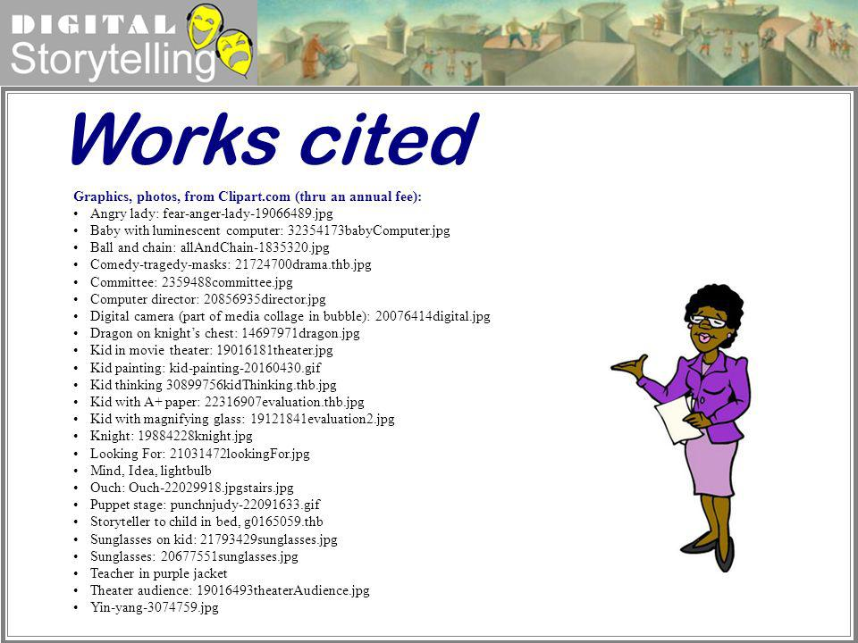 Works cited Graphics, photos, from Clipart.com (thru an annual fee):