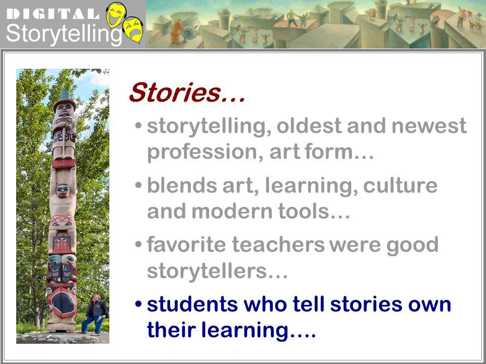 Stories… storytelling, oldest and newest profession, art form…