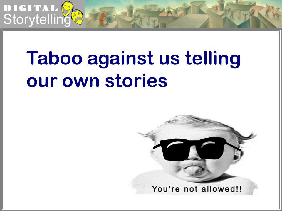 Taboo against us telling our own stories