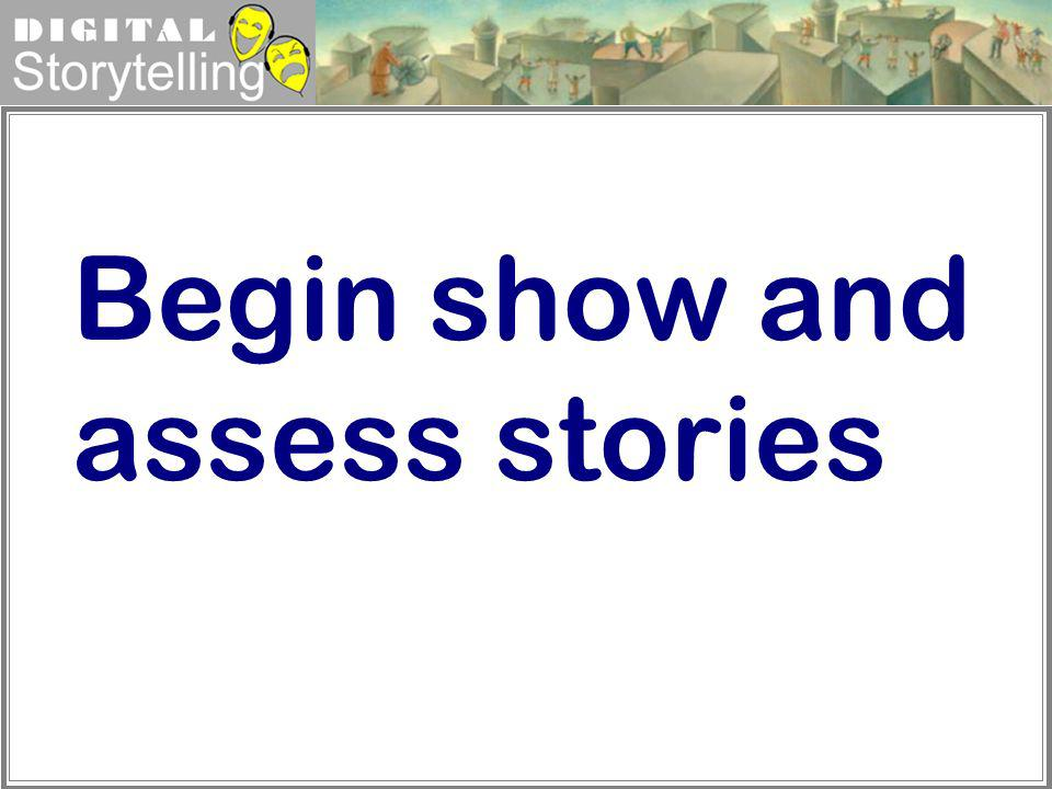 Begin show and assess stories