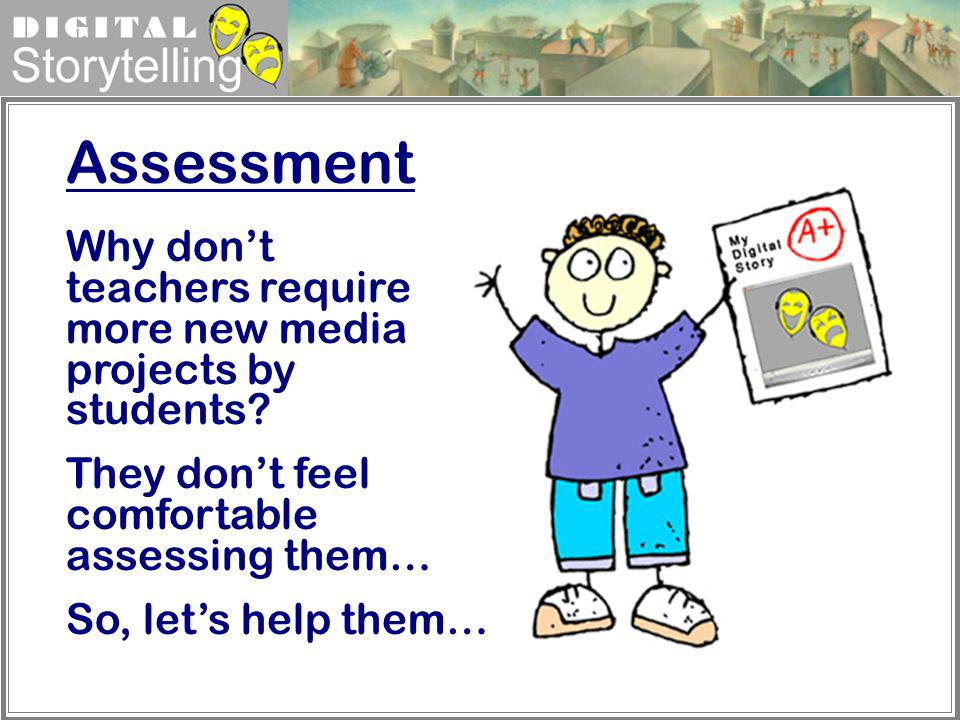 Assessment Why don't teachers require more new media projects by students They don't feel comfortable assessing them…