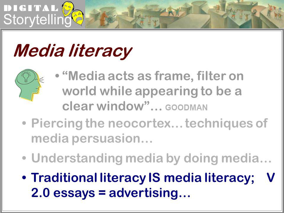 Media literacy Media acts as frame, filter on world while appearing to be a clear window … GOODMAN.