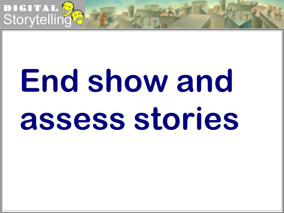 End show and assess stories