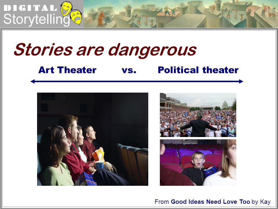 Stories are dangerous Art Theater vs. Political theater VS.