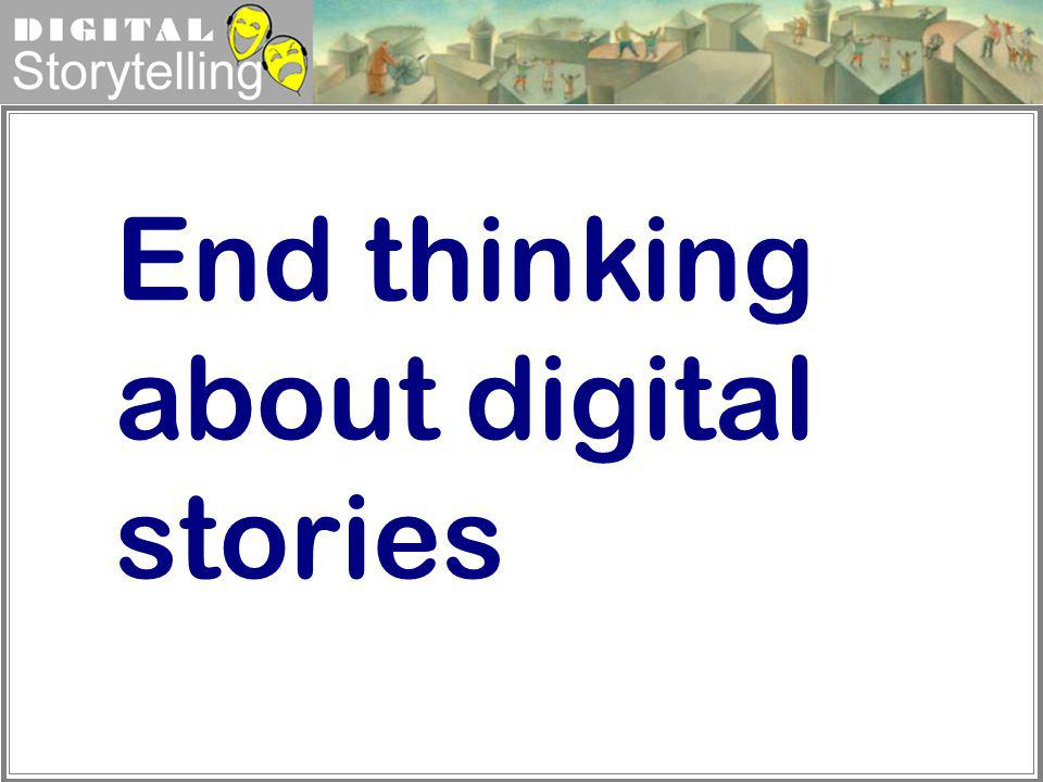 End thinking about digital stories