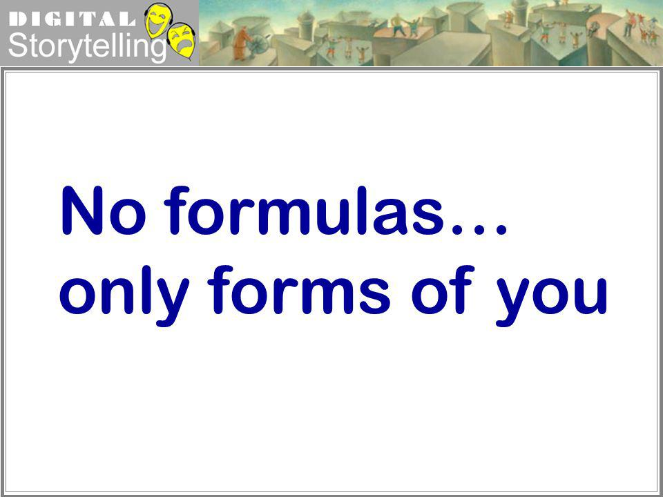 No formulas… only forms of you
