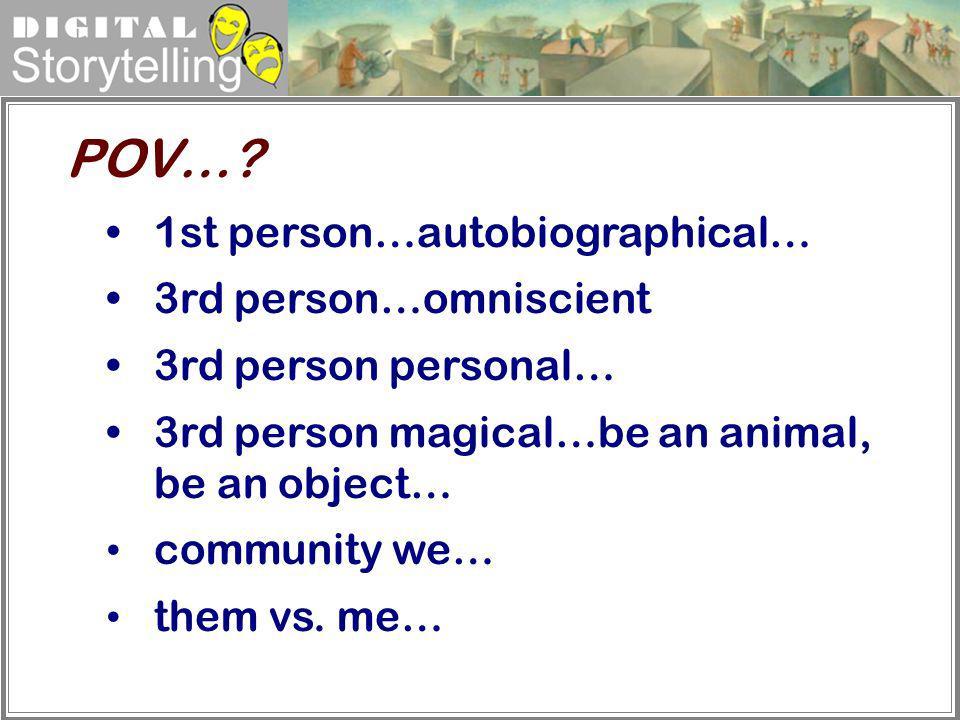 POV… 1st person…autobiographical… 3rd person…omniscient