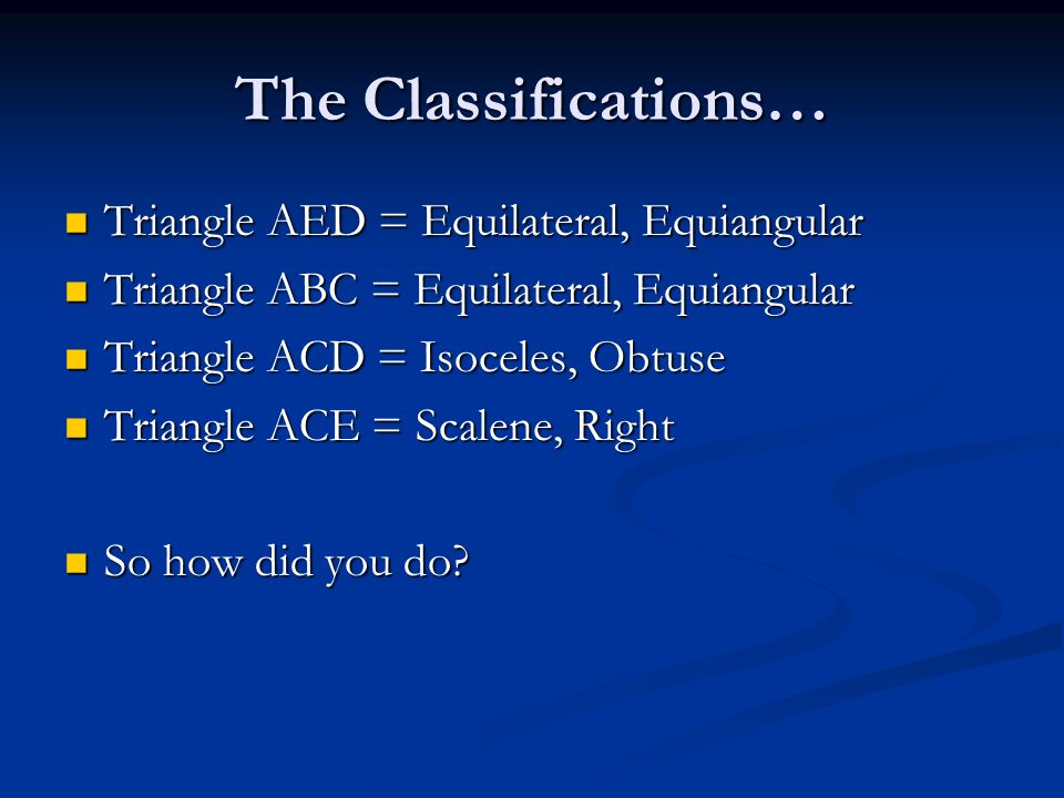 The Classifications… Triangle AED = Equilateral, Equiangular