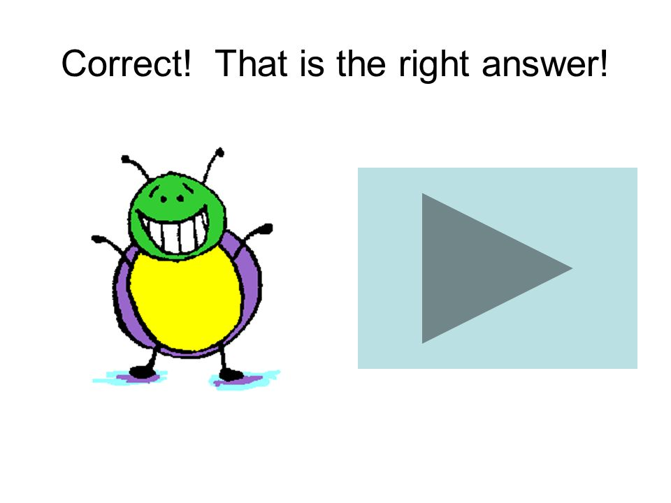 Correct! That is the right answer!