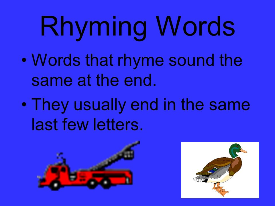 Rhyming Words Words that rhyme sound the same at the end.