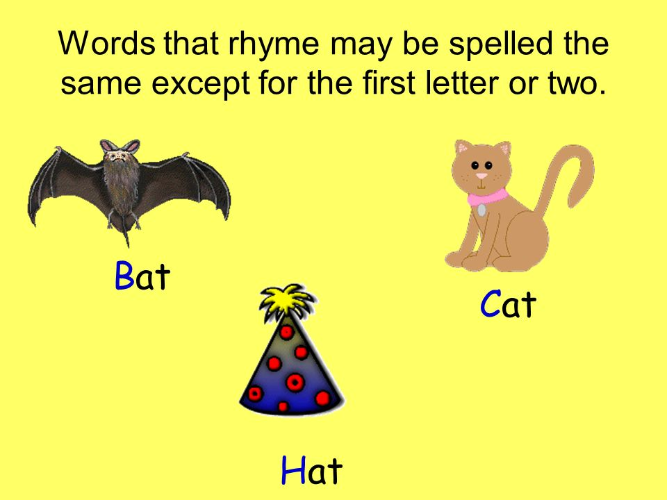 Words that rhyme may be spelled the same except for the first letter or two.