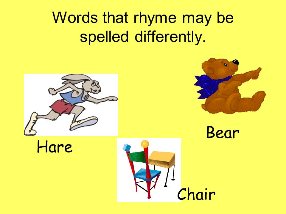 Words that rhyme may be spelled differently.