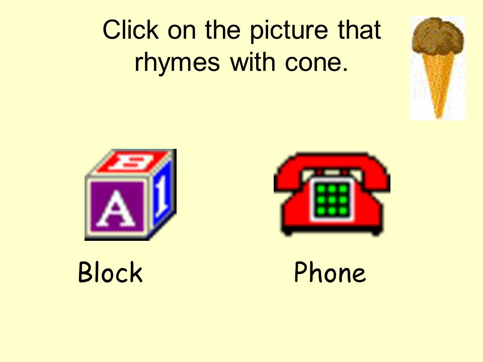 Click on the picture that rhymes with cone.