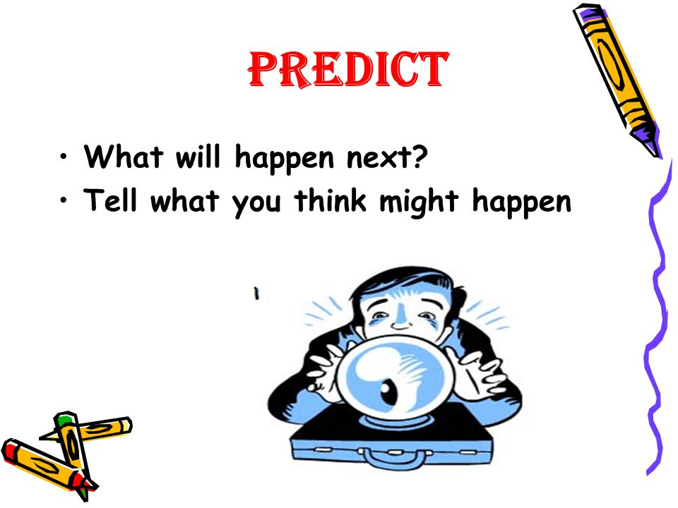 Predict What will happen next Tell what you think might happen