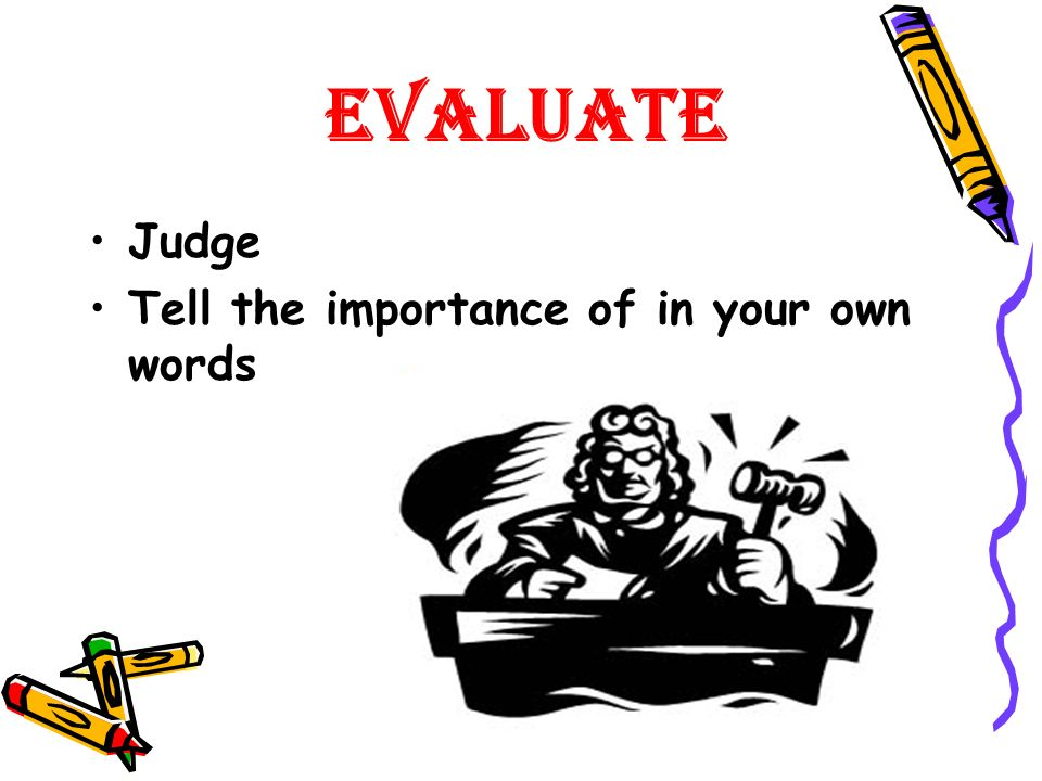 Evaluate Judge Tell the importance of in your own words