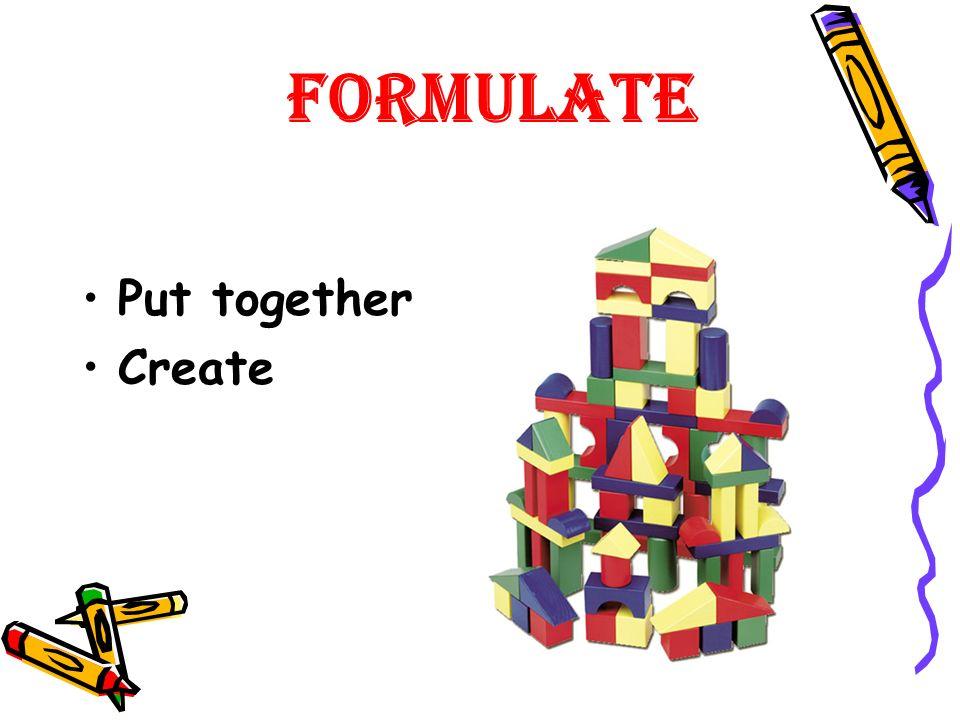 Formulate Put together Create
