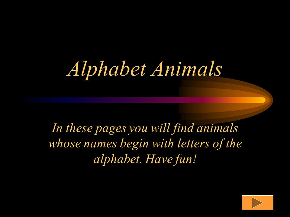 Alphabet Animals In these pages you will find animals whose names begin with letters of the alphabet.