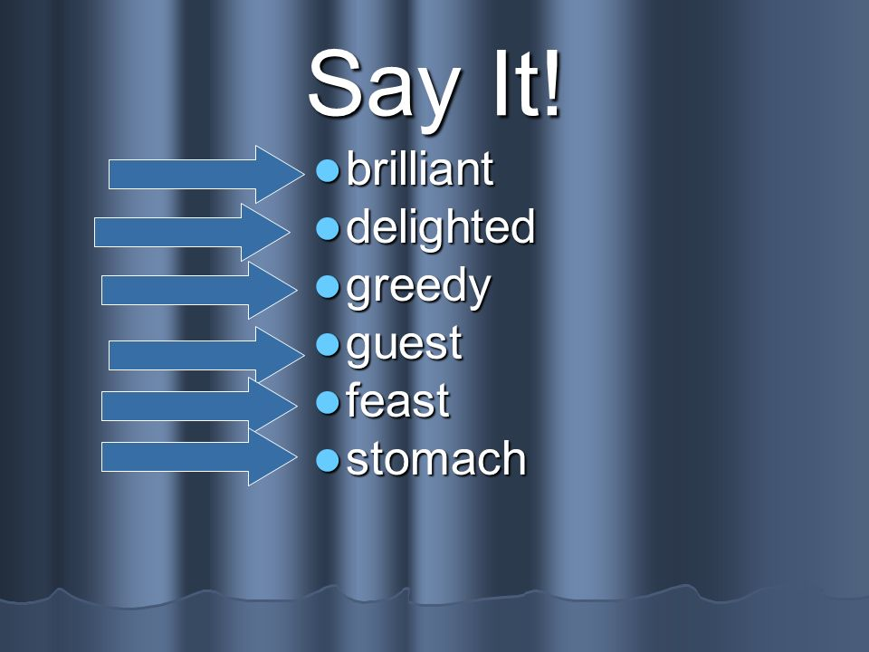 Say It! brilliant delighted greedy guest feast stomach