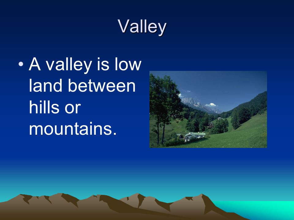 Valley A valley is low land between hills or mountains.