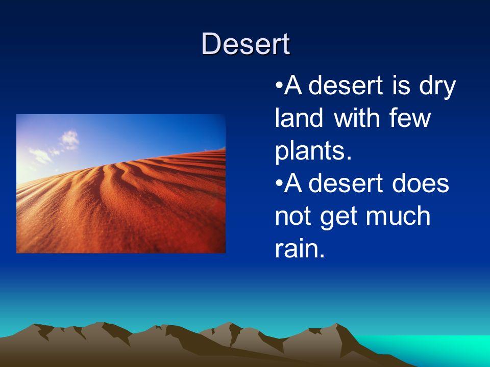 Desert A desert is dry land with few plants.