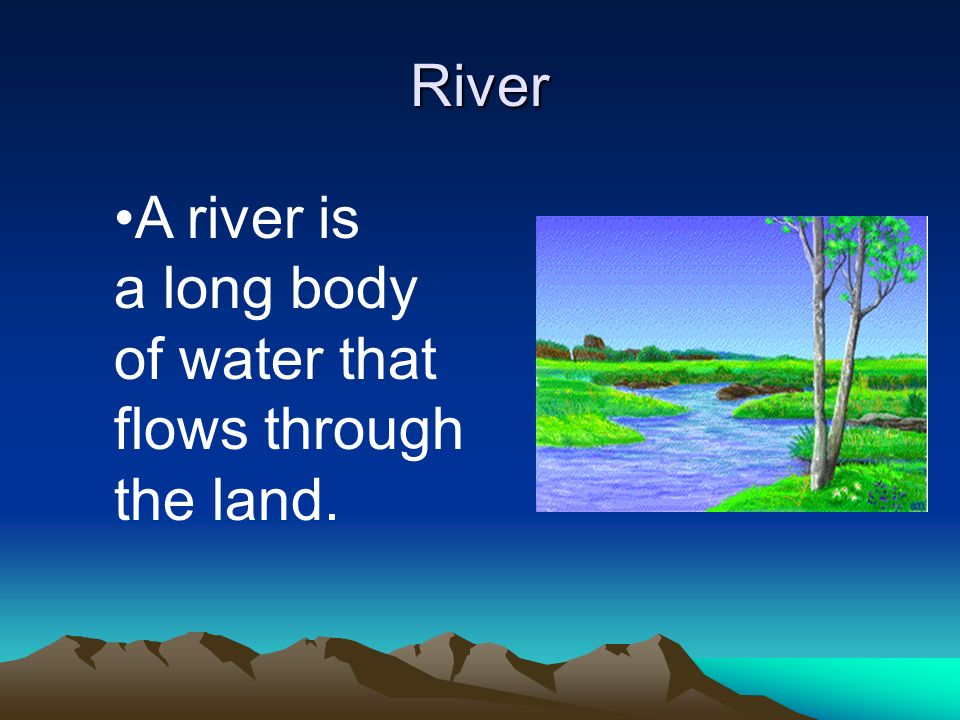 River A river is a long body of water that flows through the land.