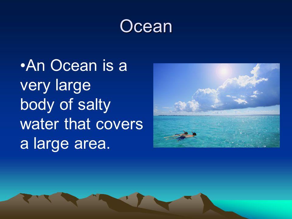 Ocean An Ocean is a very large
