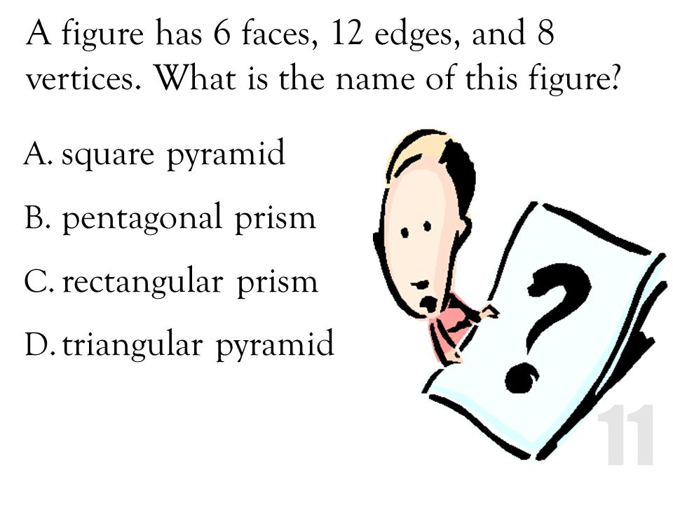 A figure has 6 faces, 12 edges, and 8 vertices