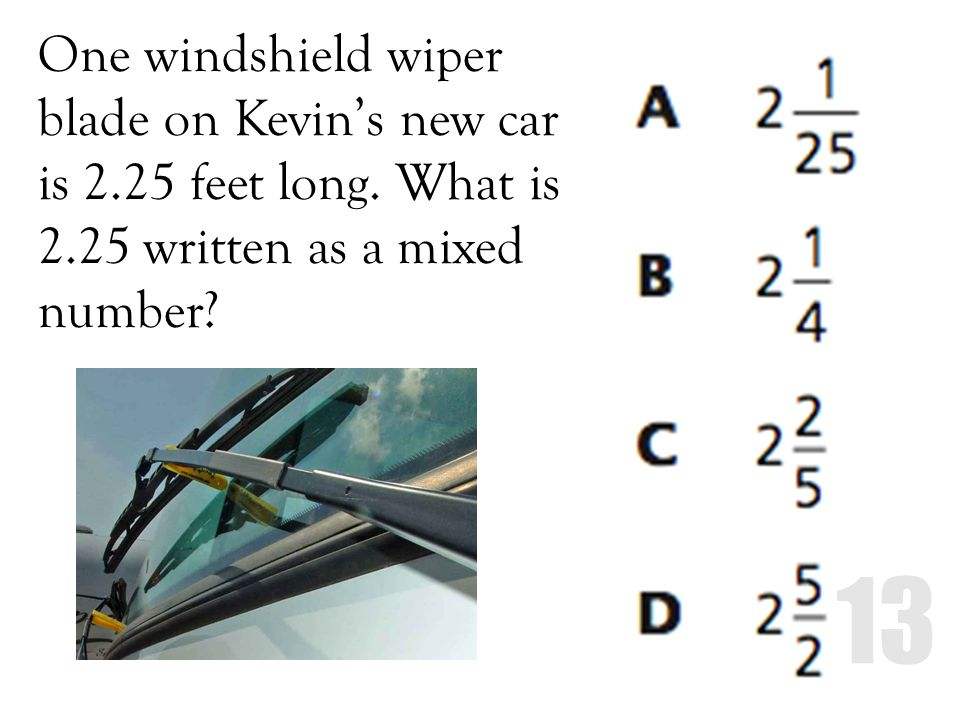 One windshield wiper blade on Kevin's new car is 2. 25 feet long