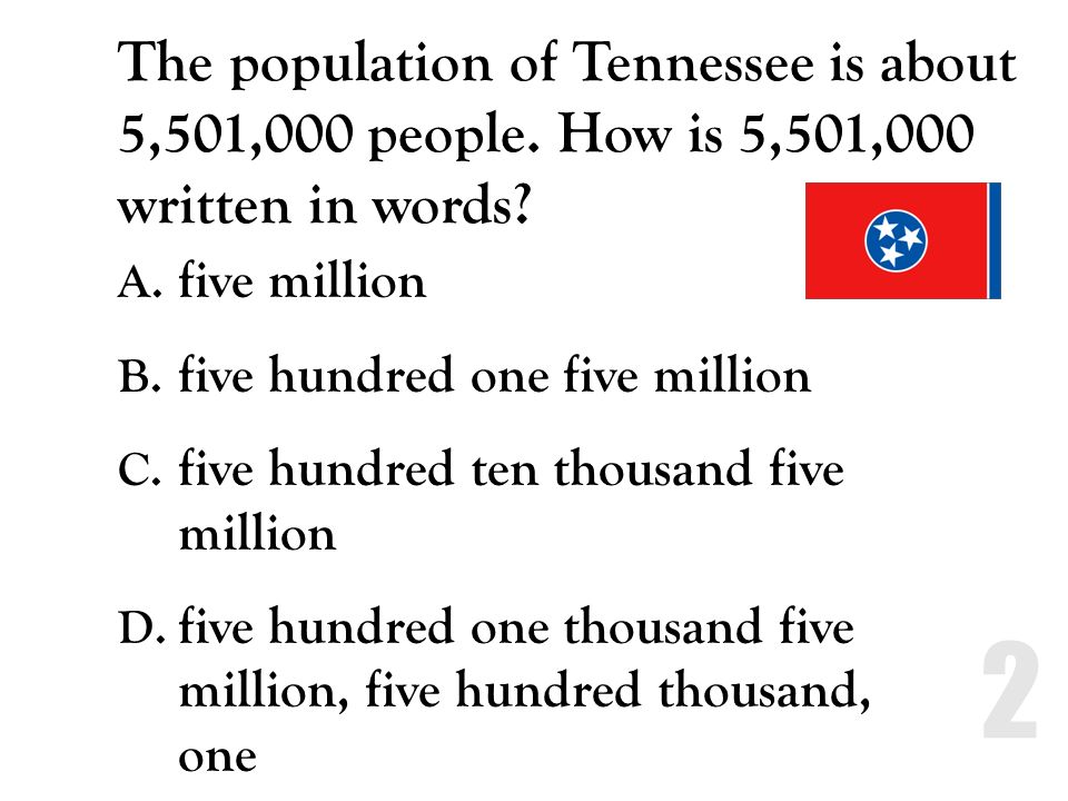 The population of Tennessee is about 5,501,000 people