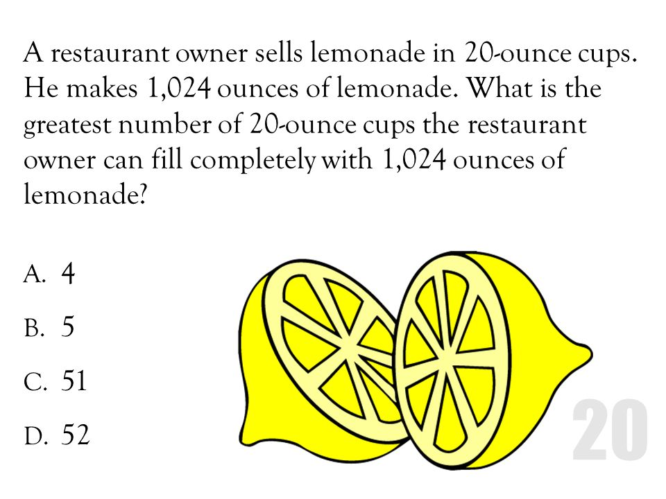 A restaurant owner sells lemonade in 20-ounce cups