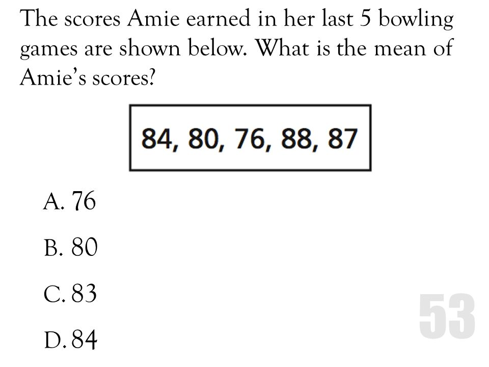 The scores Amie earned in her last 5 bowling games are shown below