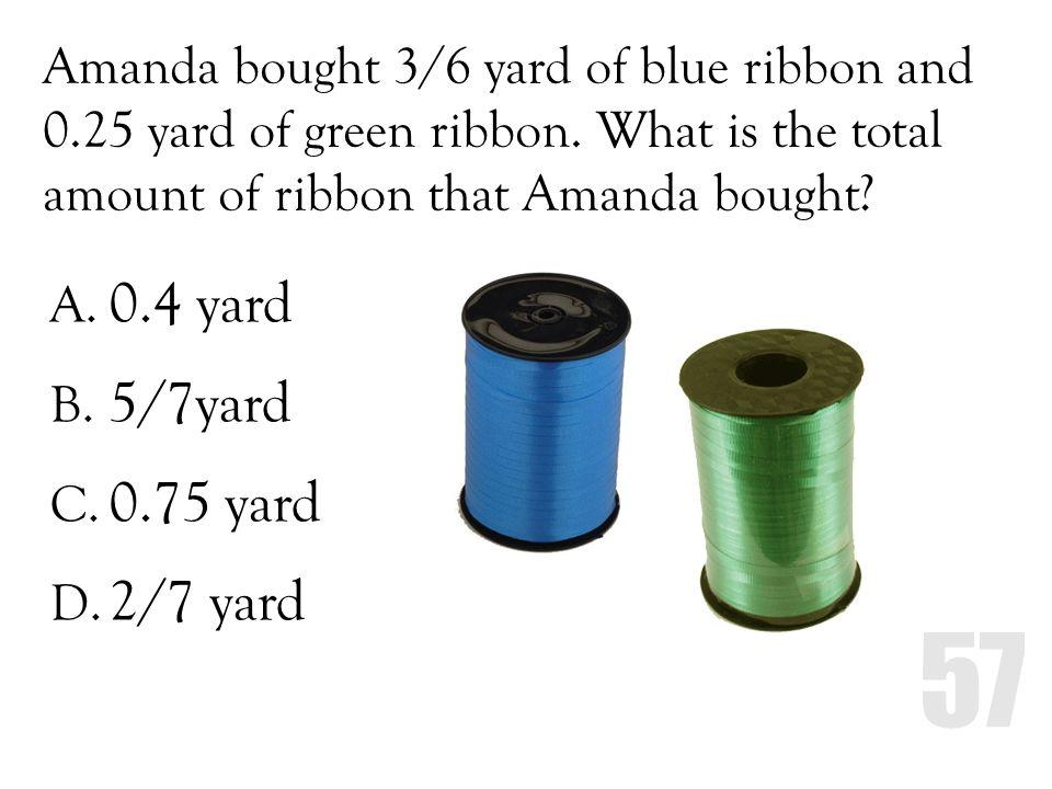 Amanda bought 3/6 yard of blue ribbon and 0. 25 yard of green ribbon