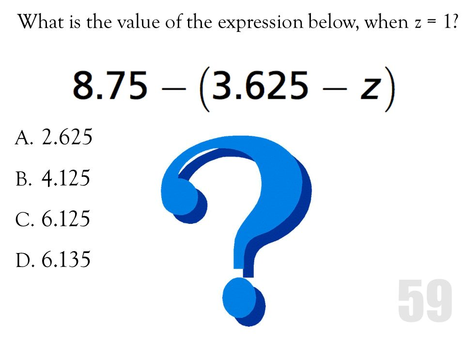 What is the value of the expression below, when z = 1