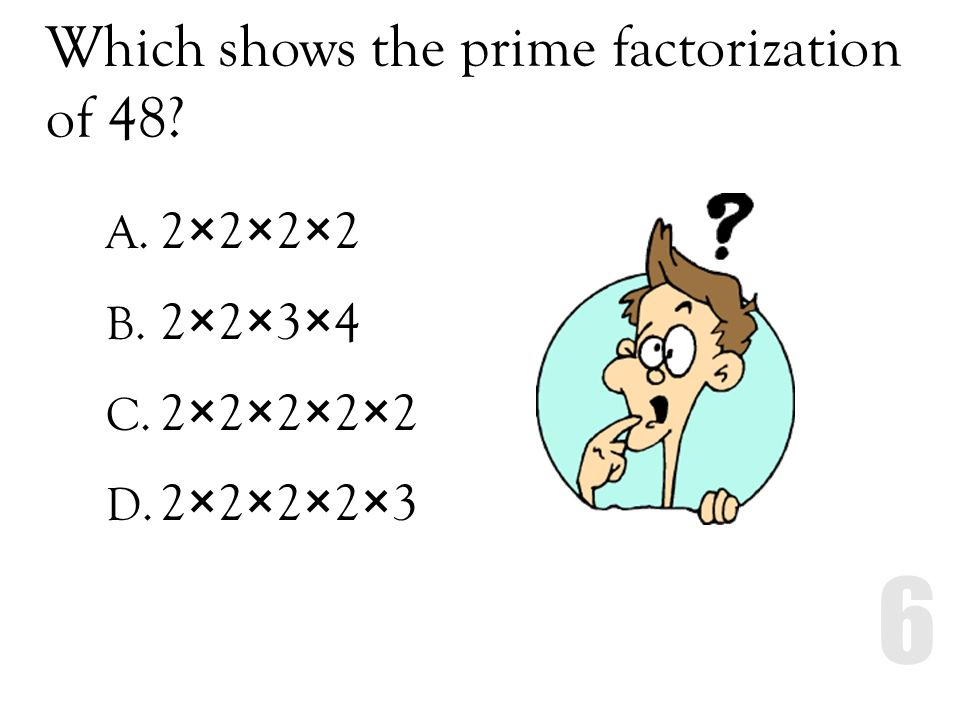 Which shows the prime factorization of 48