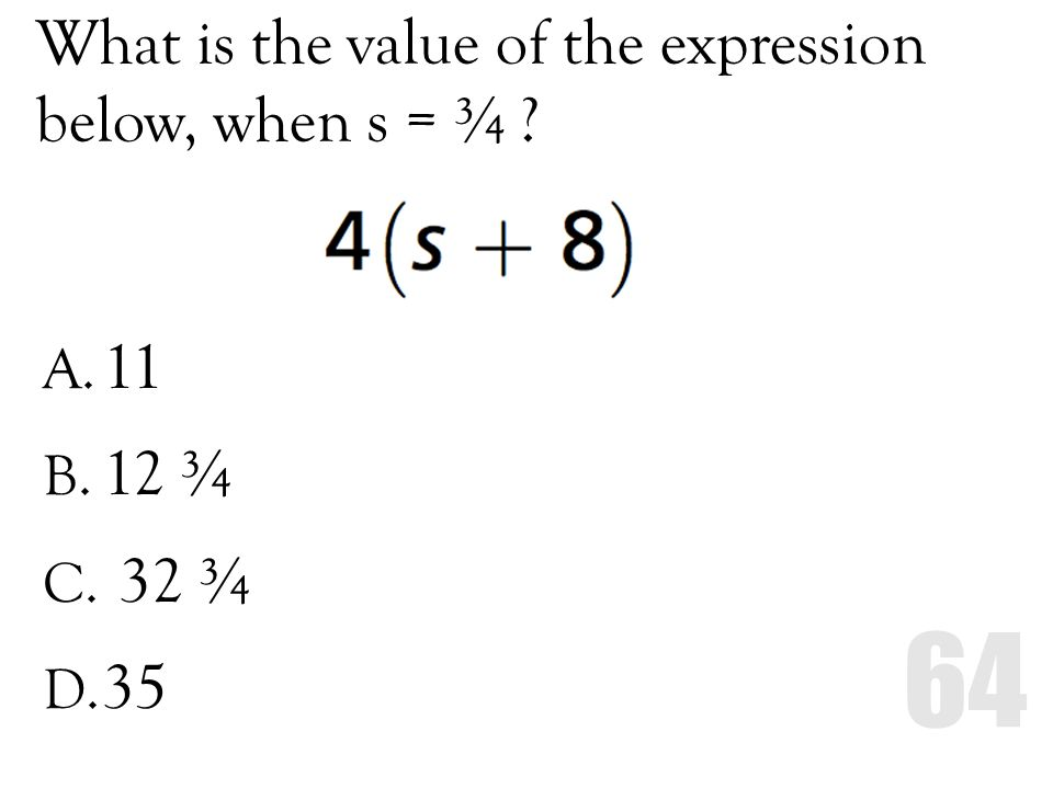 What is the value of the expression below, when s = ¾