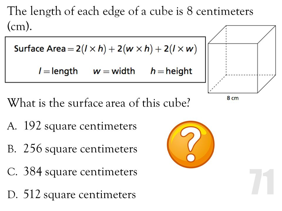 The length of each edge of a cube is 8 centimeters (cm).