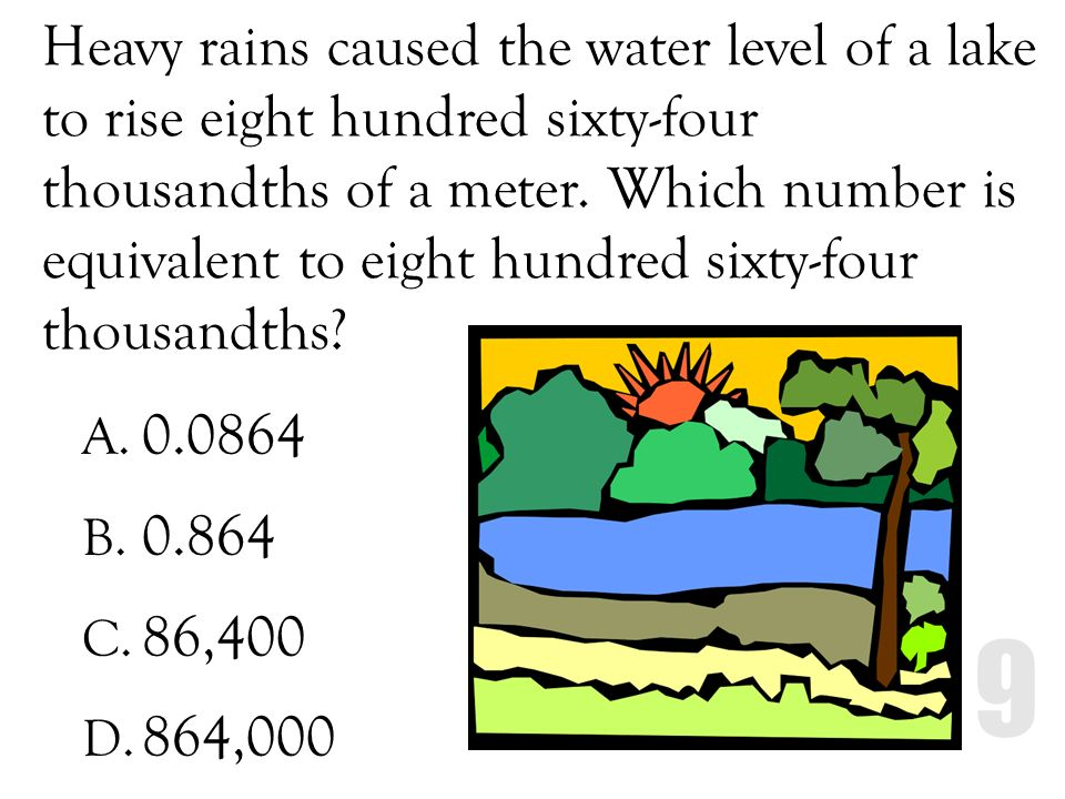Heavy rains caused the water level of a lake to rise eight hundred sixty-four thousandths of a meter. Which number is equivalent to eight hundred sixty-four thousandths