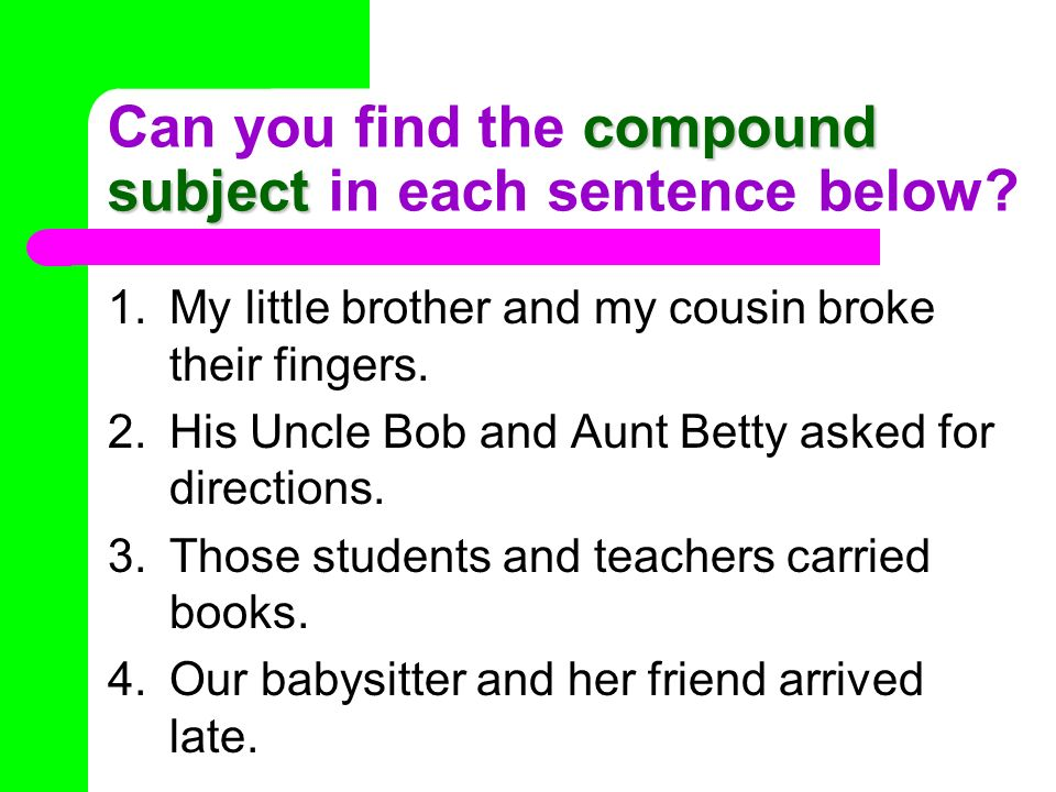 Can you find the compound subject in each sentence below