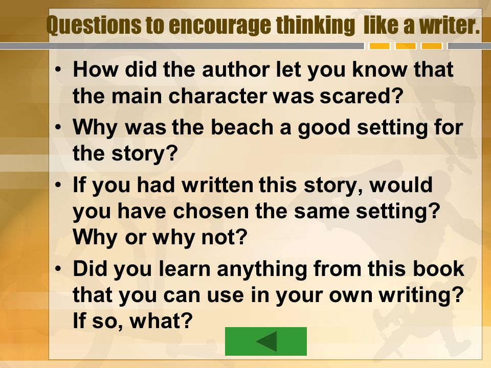 Questions to encourage thinking like a writer.