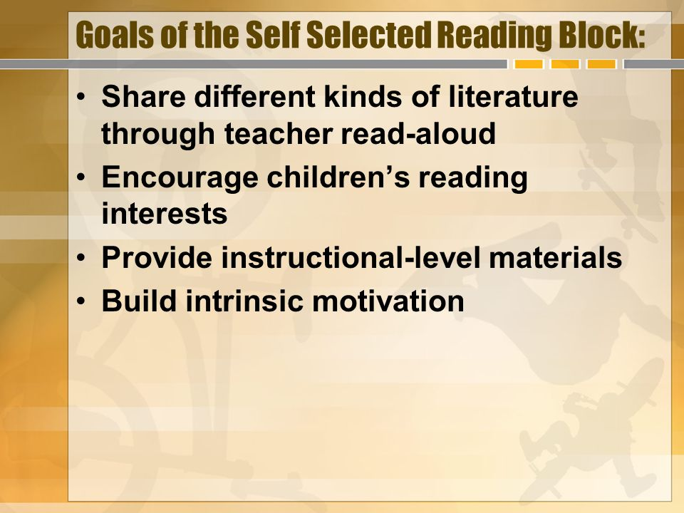 Goals of the Self Selected Reading Block: