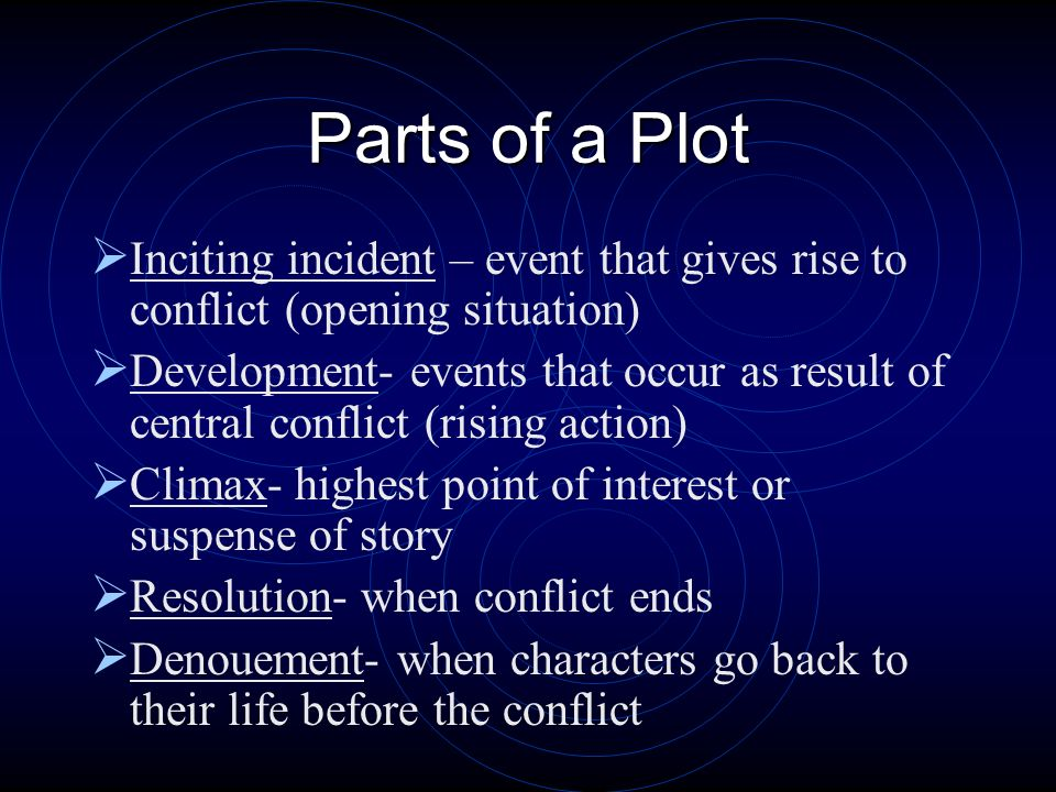 Parts of a Plot Inciting incident – event that gives rise to conflict (opening situation)