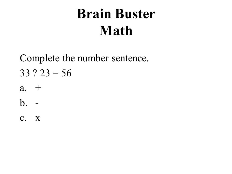 Brain Buster Math Complete the number sentence. 33 23 = 56 + - x