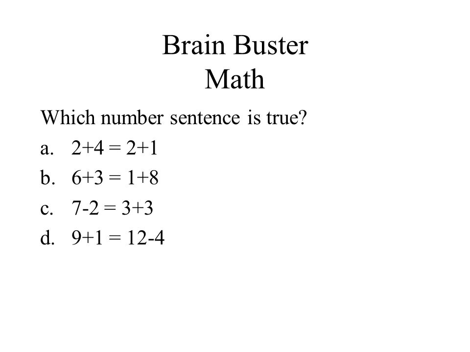 Brain Buster Math Which number sentence is true 2+4 = 2+1 6+3 = 1+8