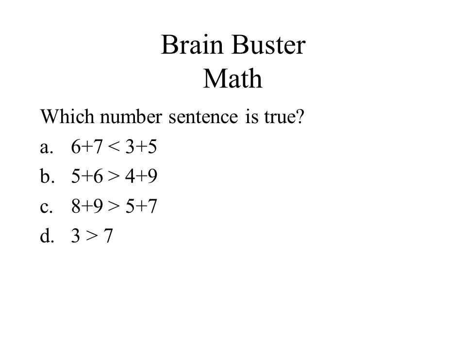 Brain Buster Math Which number sentence is true 6+7 < 3+5