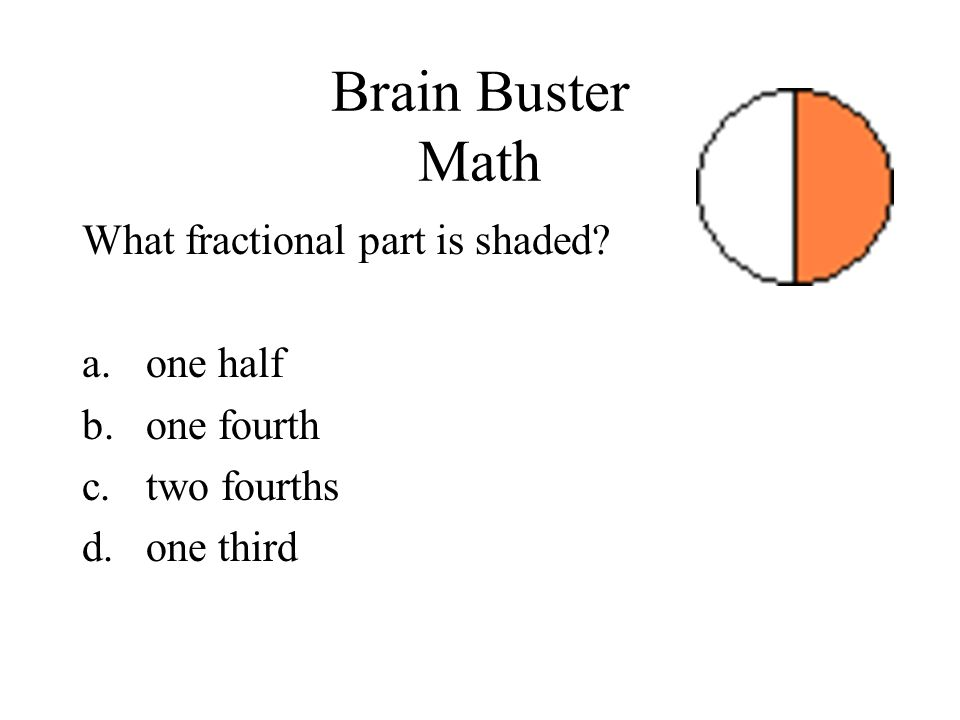 Brain Buster Math What fractional part is shaded one half one fourth