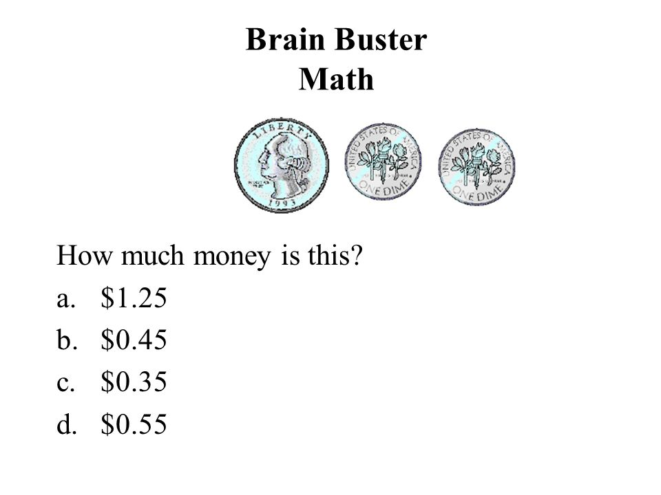 Brain Buster Math How much money is this $1.25 $0.45 $0.35 $0.55
