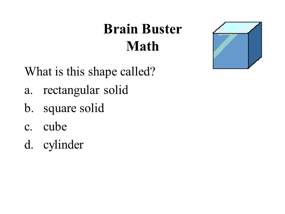 Brain Buster Math What is this shape called rectangular solid