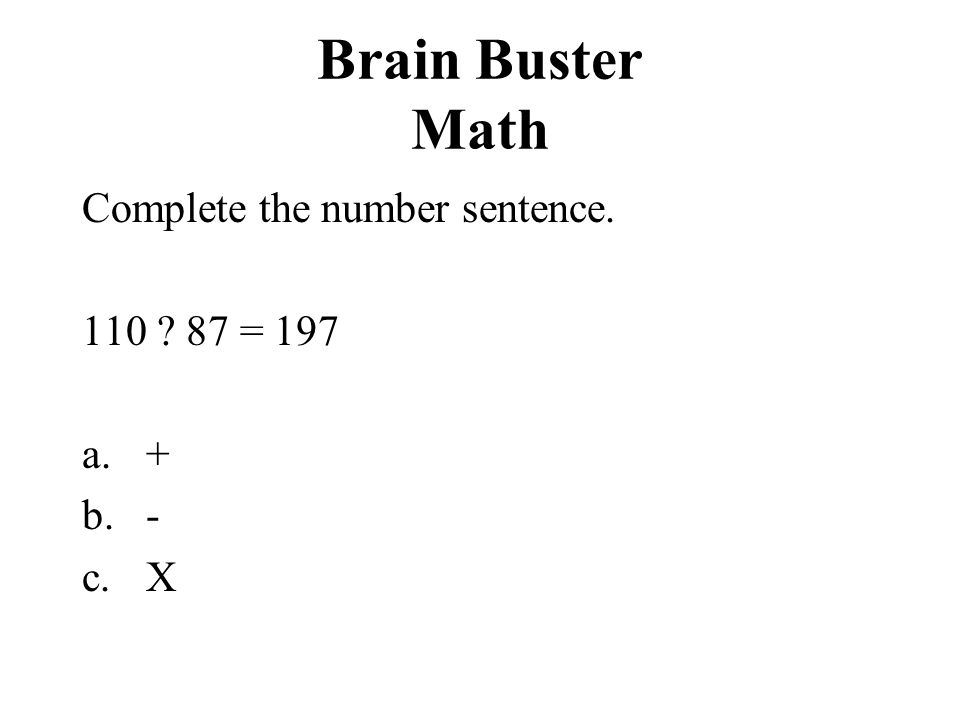 Brain Buster Math Complete the number sentence. 110 87 = 197 + - X