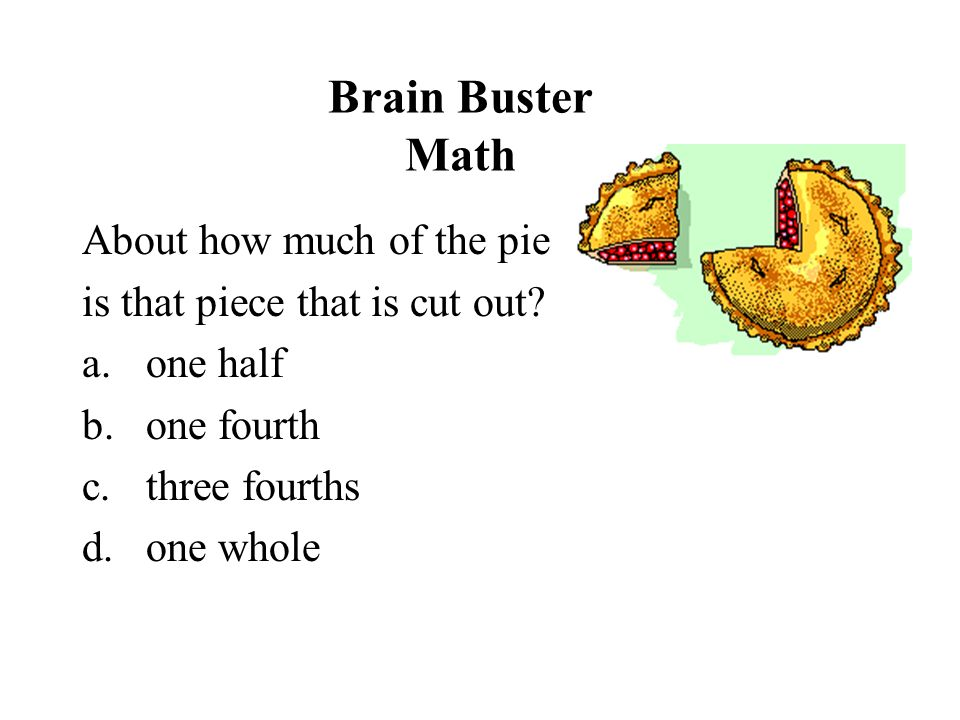 Brain Buster Math About how much of the pie