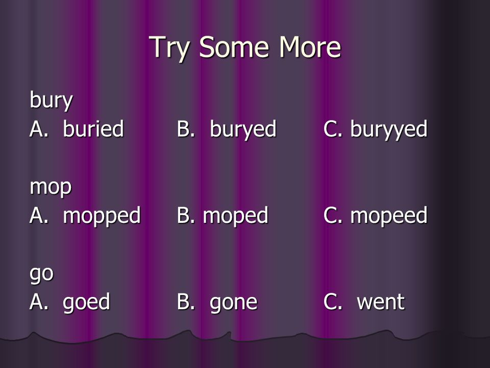 Try Some More bury A. buried B. buryed C. buryyed mop